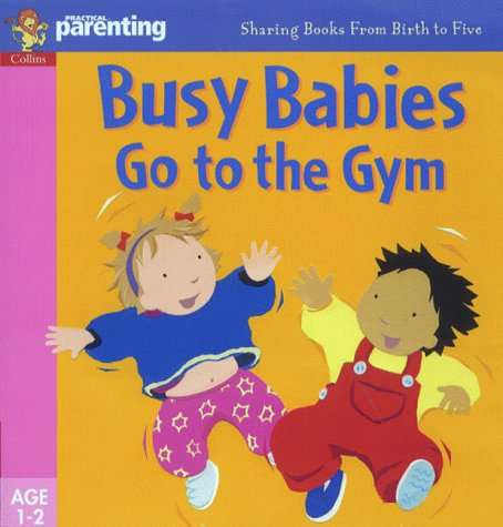 9780001361379: Practical Parenting - Busy Babies Go to the Gym