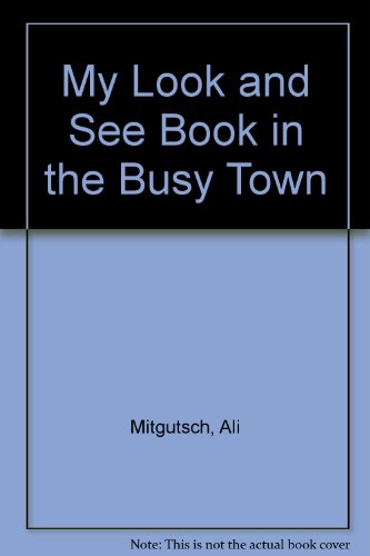 9780001372023: My Look and See Book in the Busy Town