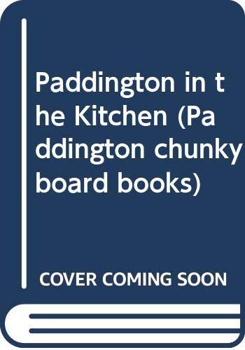 9780001373440: Paddington in the Kitchen (Paddington chunky board books)