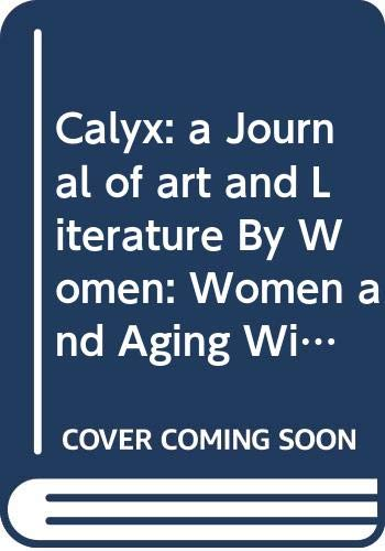 9780001471627: Calyx: a Journal of art and Literature By Women: Women and Aging Winter 1986 Volume 9 Numbers 2 and 3