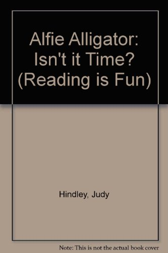 9780001700260: Alfie Alligator: Isn't it Time? (Reading is Fun)