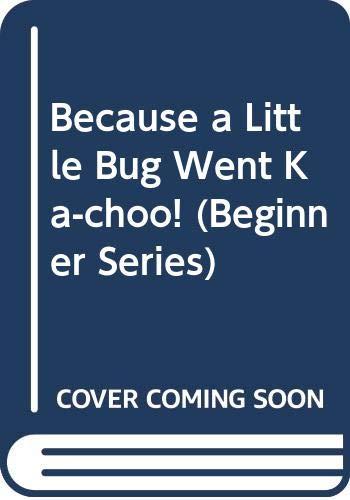 9780001711631: Because a Little Bug Went Ka-choo! (Beginner Books)