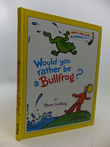 9780001712904: Would You Rather be a Bullfrog? (Beginning Beginner Books)