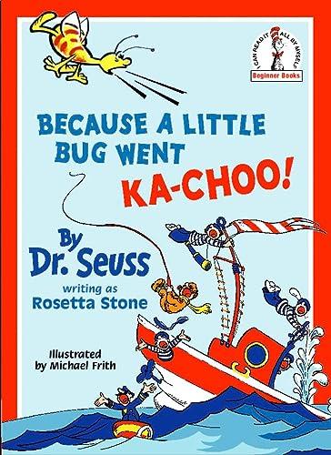 Because a Little Bug Went Ka-choo! (Beginner Series): Dr. Seuss; Stone, Rosetta