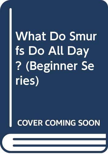 9780001714229: What Do Smurfs Do All Day? (Beginner Series)