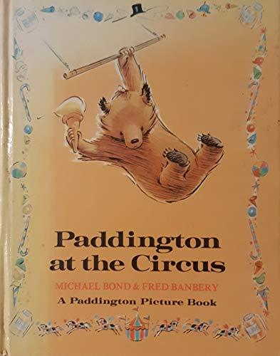 Paddington at the Circus (Paddington picture books): Bond, Michael, Banbery, Fred