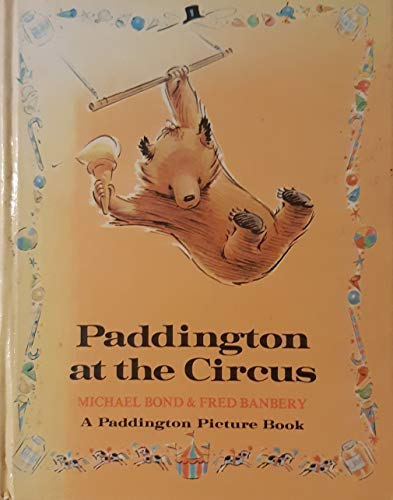 Paddington at the circus : Paddington's Picture Book 13