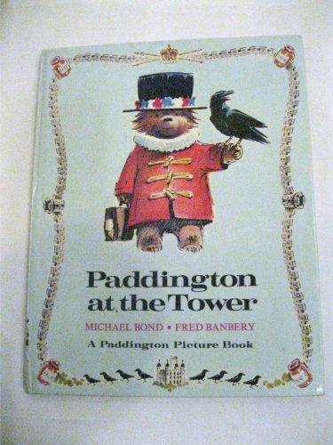 Paddington at the Tower (A Paddington Picture Book): Bond, Michael, Banbery, Fred