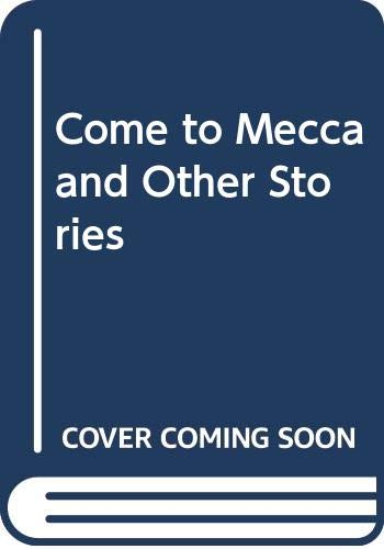 9780001841345: Come to Mecca and Other Stories