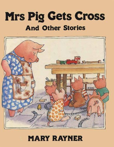 Mrs. Pig Gets Cross (0001845322) by Rayner, Mary