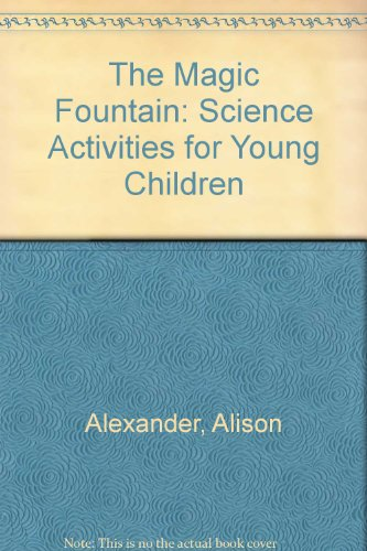 The MAGIC FOUNTAIN CSD: Science Activities for: Alexander, Alison, Scrace,