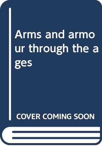 9780001911048: Arms and armour through the ages;