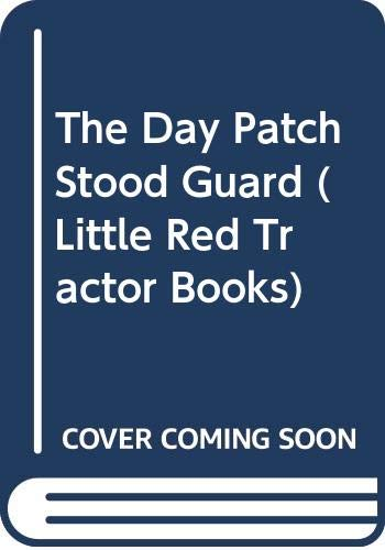 9780001913059: The Day Patch Stood Guard (Little Red Tractor Books)