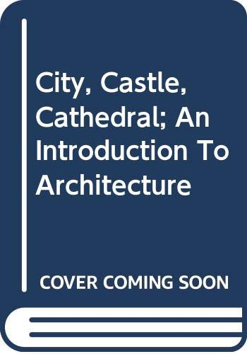 9780001921535: City, Castle, Cathedral; An Introduction To Architecture