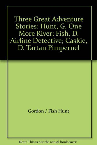 9780001923287: Three Great Adventure Stories: Hunt, G. One More River; Fish, D. Airline Detective; Caskie, D. Tartan Pimpernel