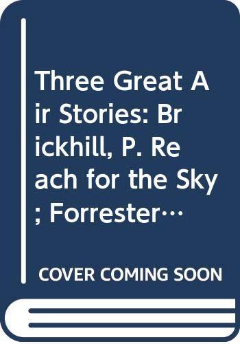 Three Great Air Stories: Brickhill, P. Reach: Paul Brickhill and