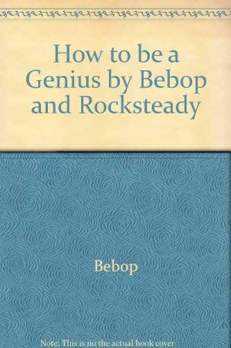9780001925830: How to be a Genius by Bebop and Rocksteady