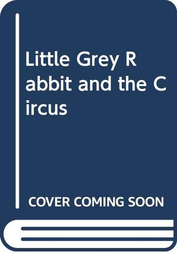 9780001942158: Little Grey Rabbit and the Circus