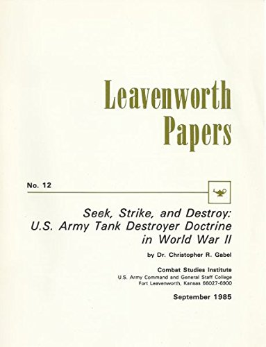 9780001953451: LEAVENWORTH PAPERS. Seek Strike and Destroy: US Army Ttank Destroyer Doctrine in World War II. No 12.