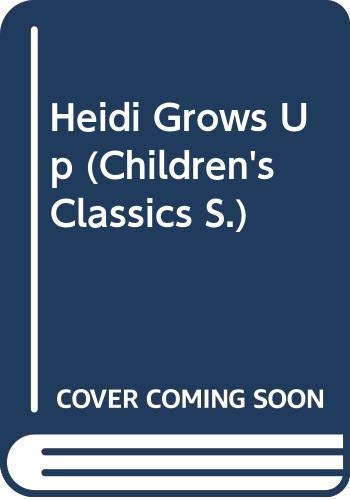 9780001955806: Heidi Grows Up (Children's Classics)