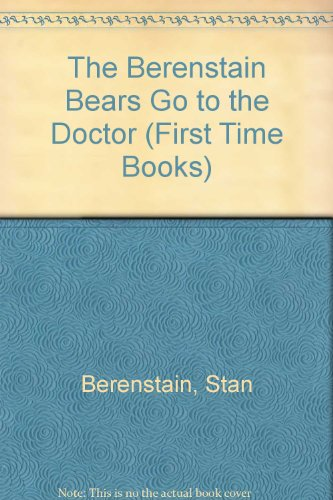 9780001957213: The Berenstain Bears Go to the Doctor (First Time Books)