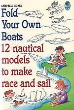9780001963856: Fold Your Own Boats : 12 Nautical Models to Make, Race and Sail