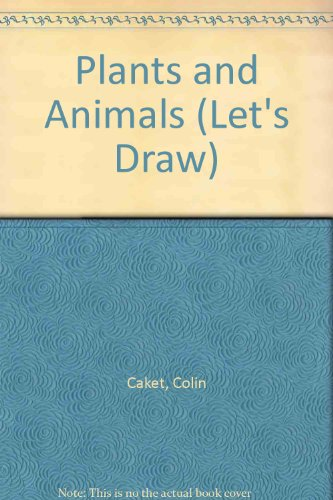Plants and Animals (Let's Draw) (0001977946) by Colin Caket; Leon Baxter