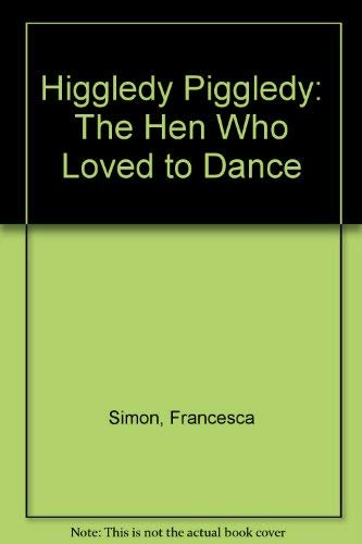 9780001980655: Higgledy Piggledy: The Hen Who Loved to Dance
