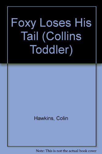 9780001981454: Foxy Loses His Tail (Collins Toddler)