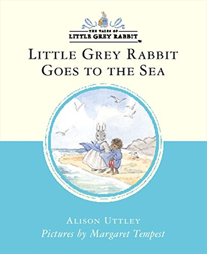 Little Grey Rabbit Goes to the Sea: Uttley, Alison