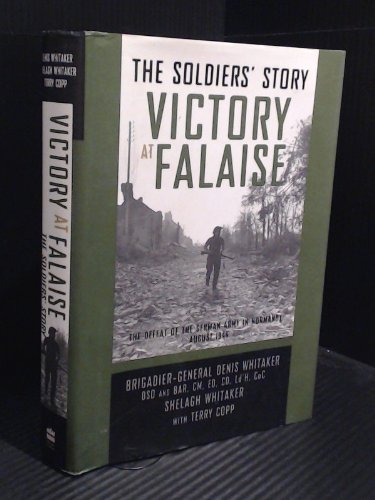 Victory at Falaise: The Soldier's Story: W. Denis Whitaker