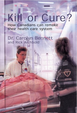 9780002000574: Kill or Cure?: How Canadians Can Remake Their Health Care System