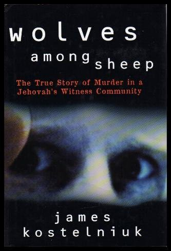 9780002000604: Wolves Among Sheep: The True Story of Murder in a Jehovah's Witness Community