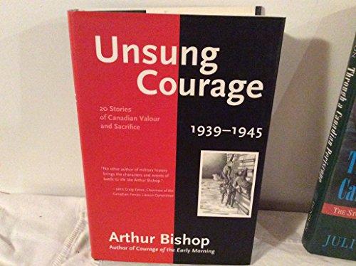 Unsung Courage 20 Stories of Canadian Valour and Sacrifice: BISHOP, Arthur