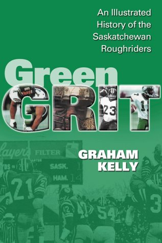 9780002000772: Green Grit: The Story of the Saskatchewan Roughriders