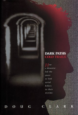 9780002000789: Dark paths, cold trails: A Mountie's quest to link serial killers to their victims