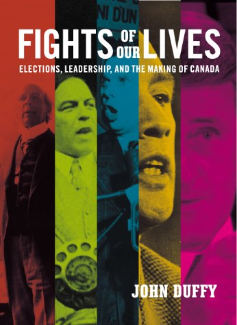 9780002000895: Fights of Our Lives: Elections, Leadership and the Making of Canada