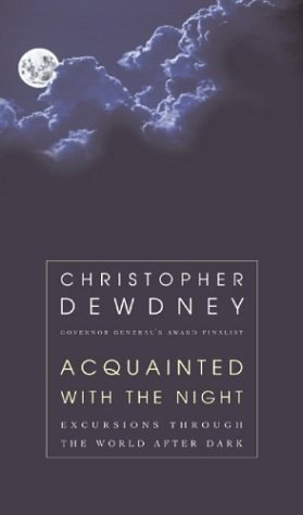 Acquainted With the Night: Excursions Through the World After Dark: Dewdney, Christopher