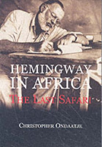 Hemingway in Africa : The Last Safari: Ondaatje, Christopher