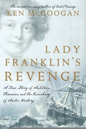 9780002006712: Lady Franklin's Revenge A True Story of Ambition, Obsession, and the Remaking of Arctic History