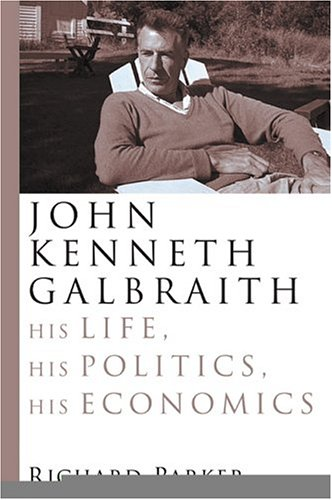 9780002007016: John Kenneth Galbraith: His Life, His Politics, His Economics