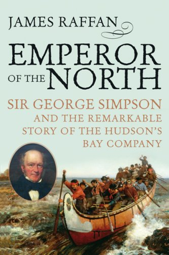 Emperor of the North: Sir George Simpson and the Remarkable Story of the Hudson Bay Company