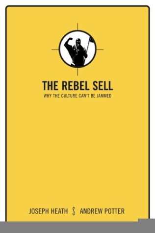 9780002007900: THE REBEL SELL Why the Culture Can't Be Jammed