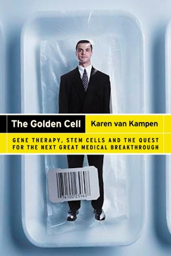 9780002007948: The Golden Cell: Gene Therapy, Stem Cells, and the Quest for the Next Great Medical Breakthrough~Karen van Kampen