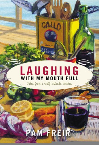 Laughing with My Mouth Full : Tales from a Gulf Islands Kitchen (Signed copy)