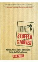 STUFFED AND STARVED: MARKETS, POWER, AND THE HIDDEN BATTLE FOR THE WORLD'S FOOD SYSTEM