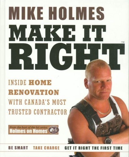 Make It Right: Inside Home Renovation with Canada's Most Trusted Contractor (0002008130) by Mike Holmes