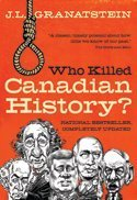 9780002008952: Who Killed Canadian History? Revised Edition