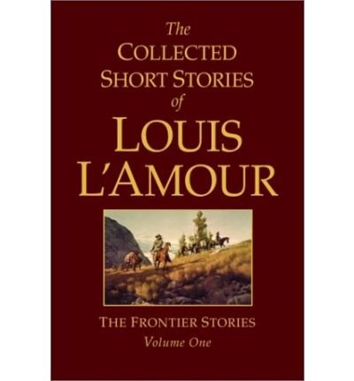 9780002103541: The Collected Short Stories of Louis L'Amour, Vol. 1: Frontier stories