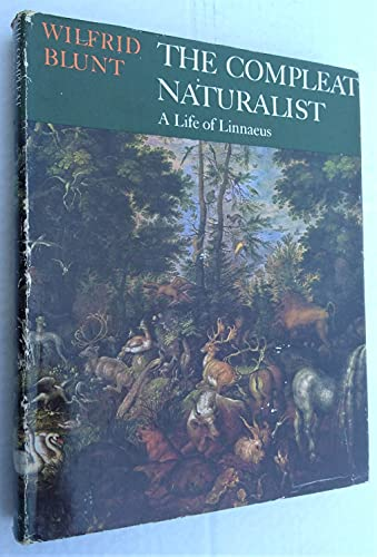 The Compleat Naturalist - A Life of Linnaeus: Blunt Wilfrid